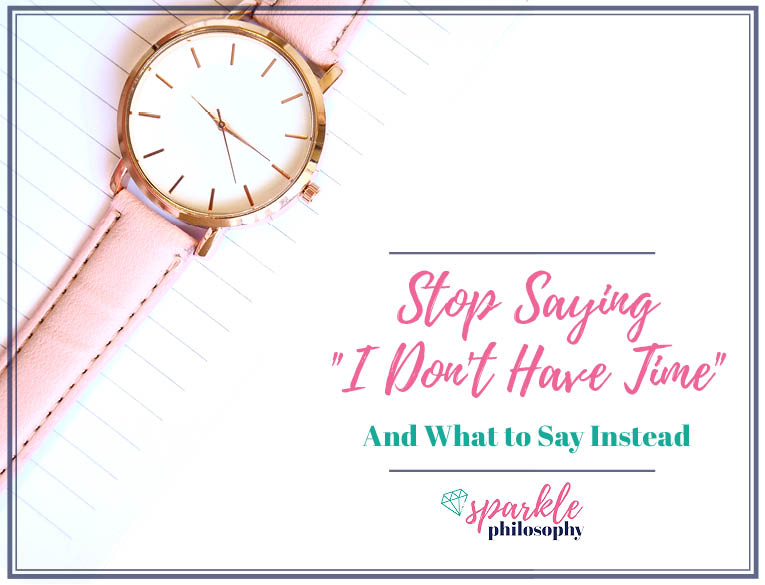 "Stop Saying ""I Don't Have Time."""